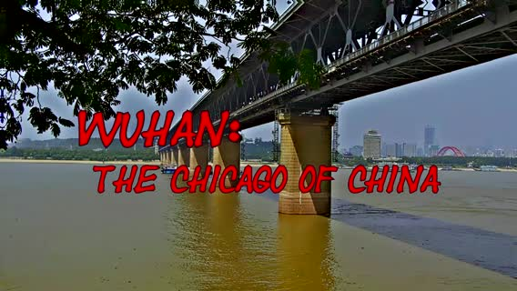 WUHAN: The Chicago of China